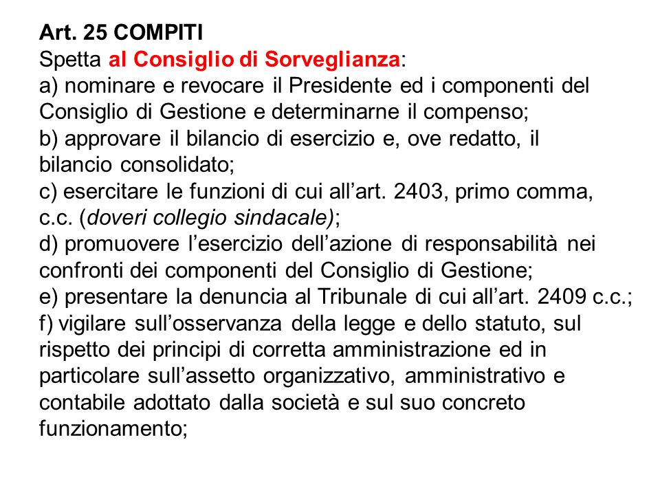 Art. 25 COMPITISpetta al Consiglio di Sorveglianza: a) nominare e revocare il Presidente ed i componenti del.