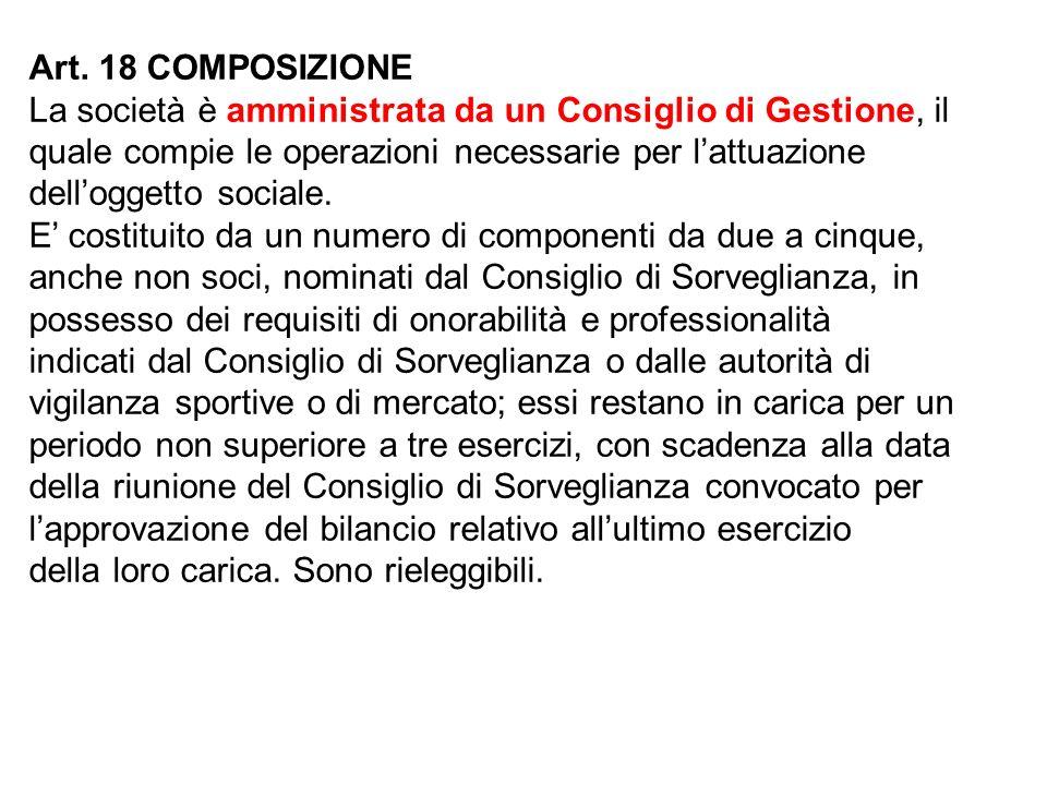 Art. 18 COMPOSIZIONELa società è amministrata da un Consiglio di Gestione, il. quale compie le operazioni necessarie per l'attuazione.
