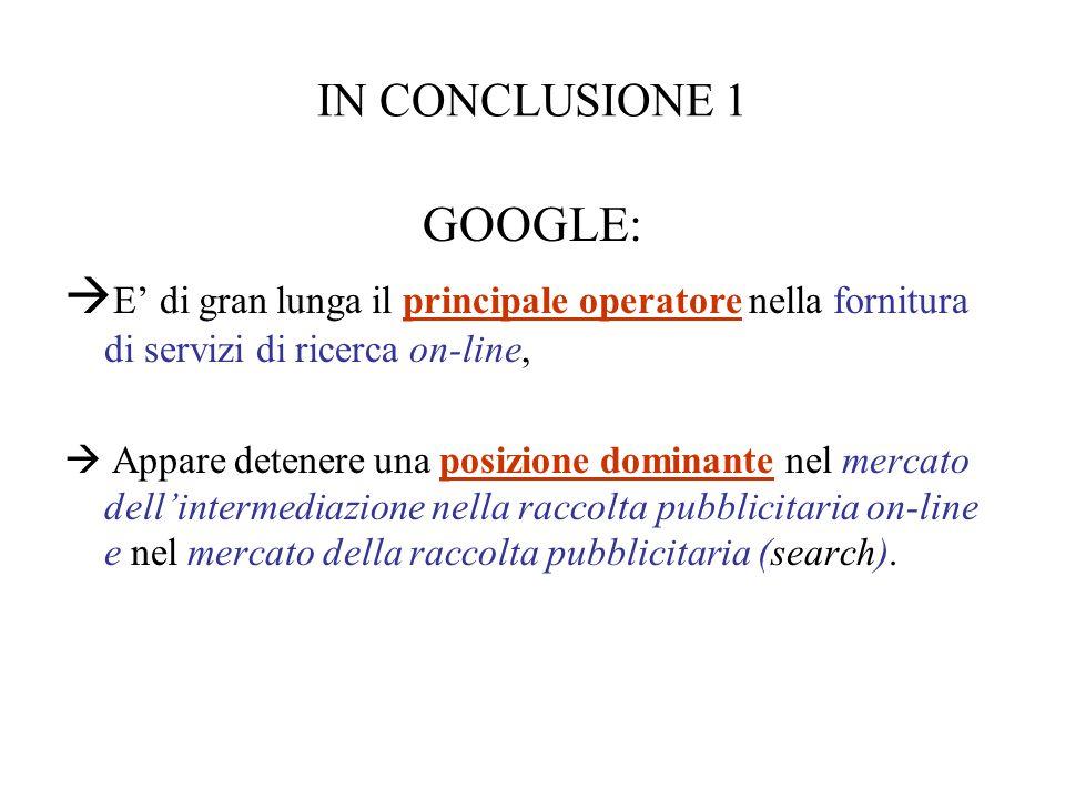 IN CONCLUSIONE 1 GOOGLE: E' di gran lunga il principale operatore nella fornitura di servizi di ricerca on-line,