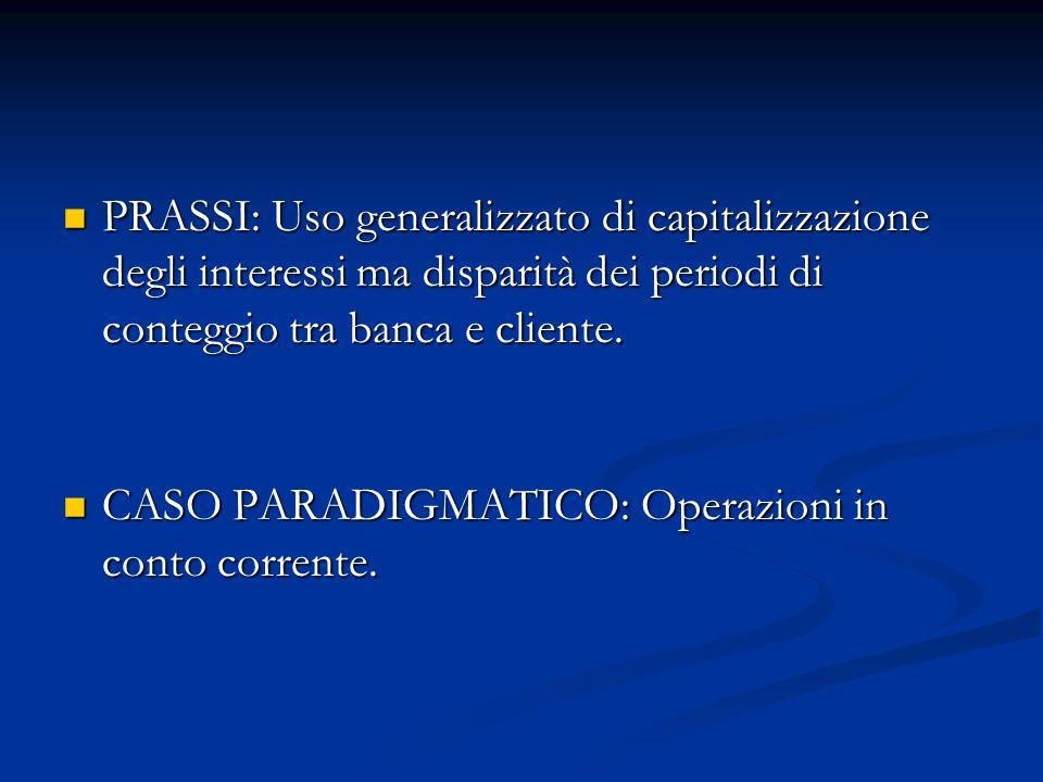 PRASSI: Uso generalizzato di capitalizzazione degli interessi ma disparità dei periodi di conteggio tra banca e cliente.