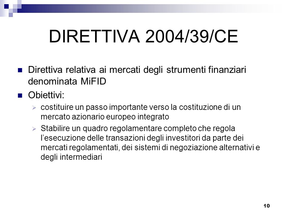 DIRETTIVA 2004/39/CE Direttiva relativa ai mercati degli strumenti finanziari denominata MiFID. Obiettivi: