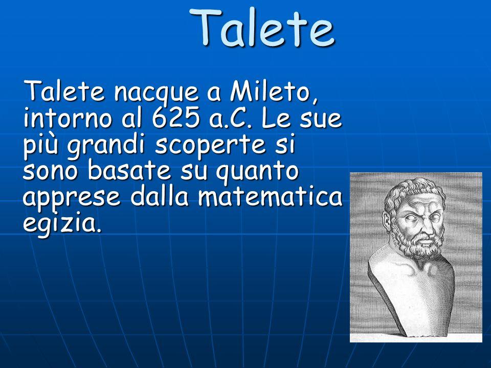 Talete Talete nacque a Mileto, intorno al 625 a.C.