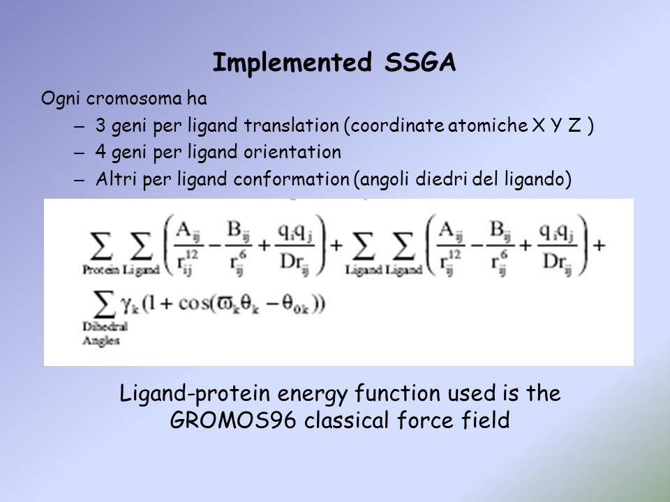 Implemented SSGAOgni cromosoma ha. 3 geni per ligand translation (coordinate atomiche X Y Z ) 4 geni per ligand orientation.