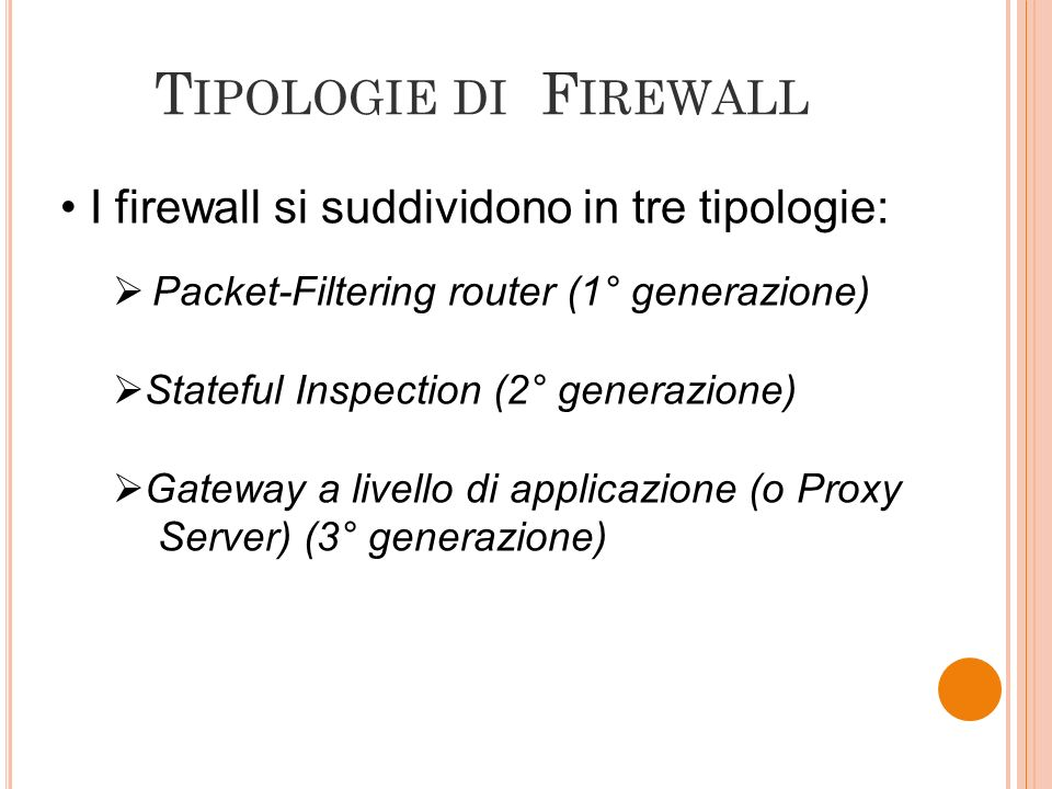 Tipologie di Firewall I firewall si suddividono in tre tipologie: