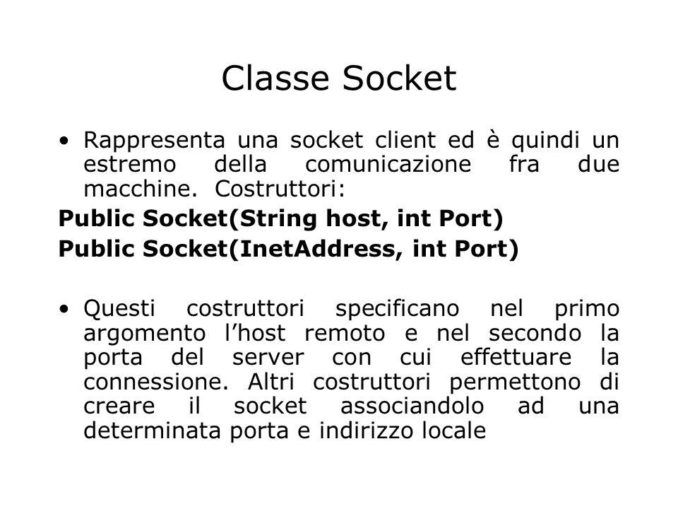 Classe Socket Rappresenta una socket client ed è quindi un estremo della comunicazione fra due macchine. Costruttori: