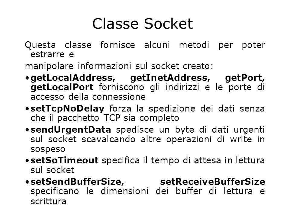 Classe Socket Questa classe fornisce alcuni metodi per poter estrarre e. manipolare informazioni sul socket creato: