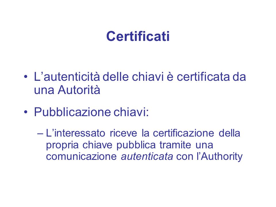 Certificati L'autenticità delle chiavi è certificata da una Autorità