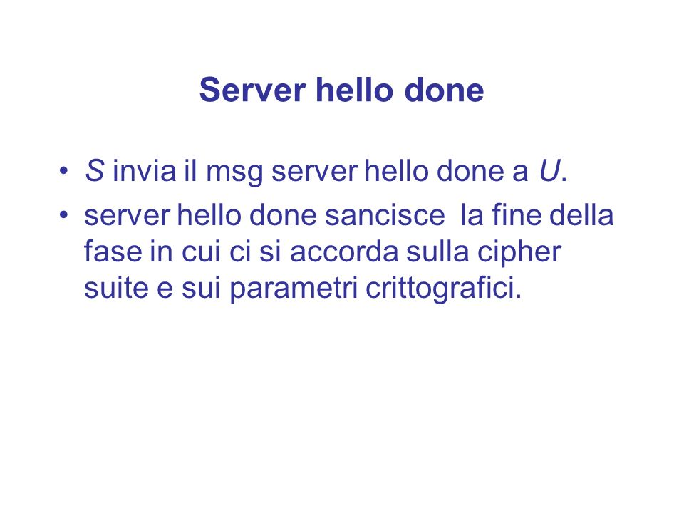 Server hello done S invia il msg server hello done a U.