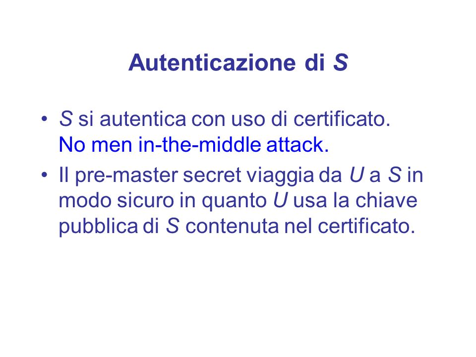 Autenticazione di S S si autentica con uso di certificato. No men in-the-middle attack.