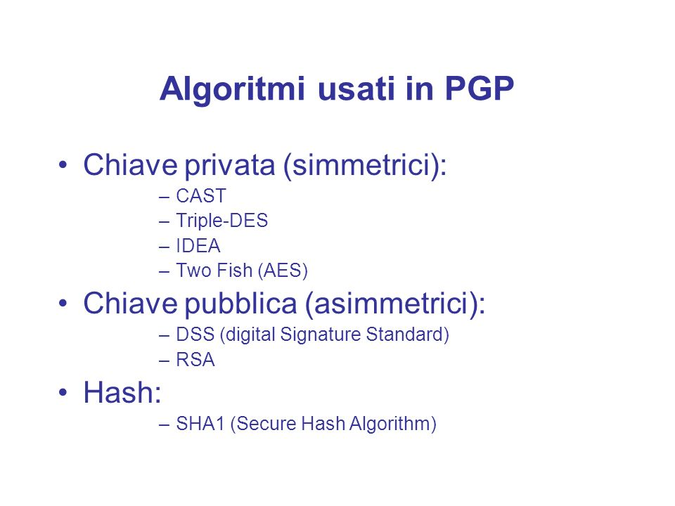 Algoritmi usati in PGP Chiave privata (simmetrici):