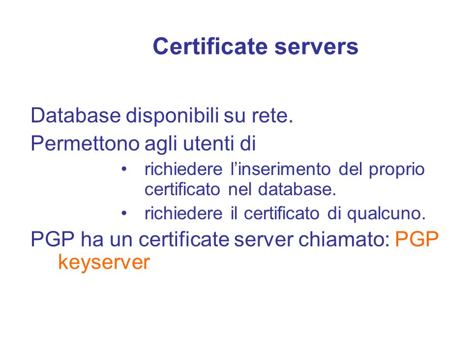 Certificate servers Database disponibili su rete.
