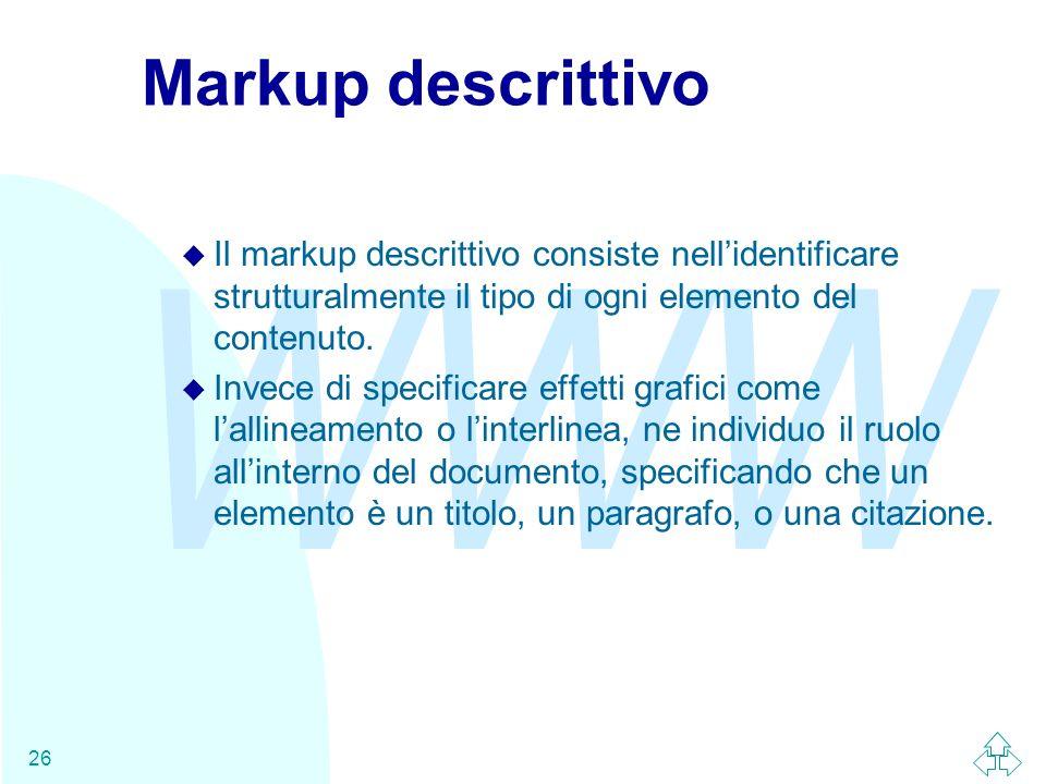 Markup descrittivoIl markup descrittivo consiste nell'identificare strutturalmente il tipo di ogni elemento del contenuto.