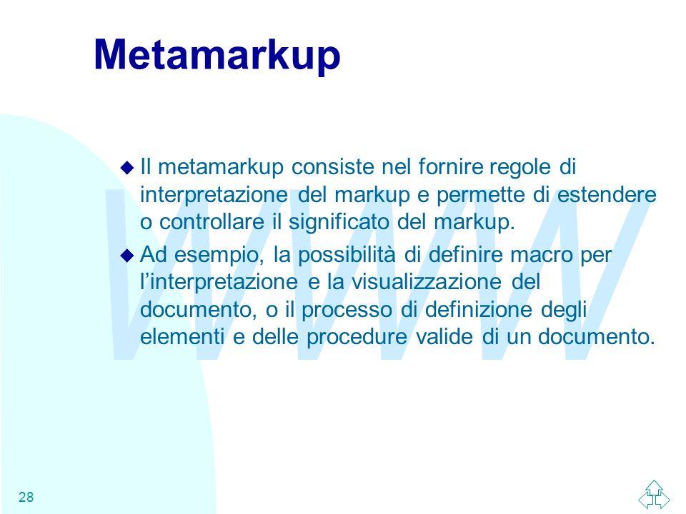 Metamarkup Il metamarkup consiste nel fornire regole di interpretazione del markup e permette di estendere o controllare il significato del markup.