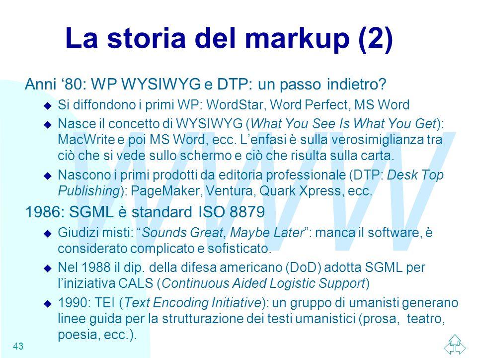 La storia del markup (2) Anni '80: WP WYSIWYG e DTP: un passo indietro Si diffondono i primi WP: WordStar, Word Perfect, MS Word.