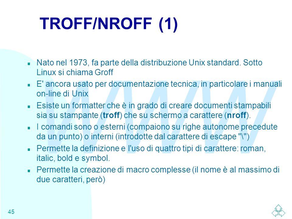 TROFF/NROFF (1) Nato nel 1973, fa parte della distribuzione Unix standard. Sotto Linux si chiama Groff.