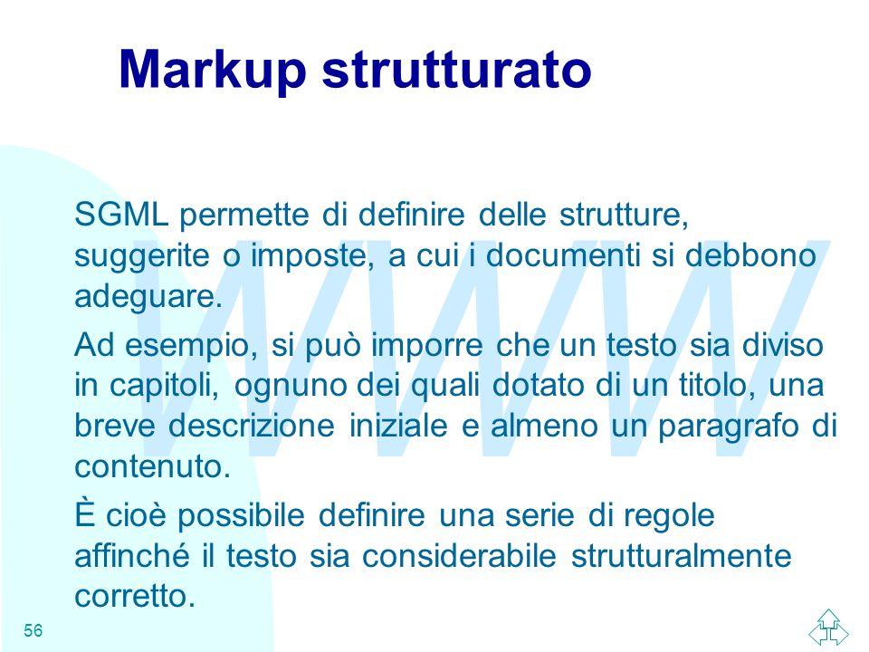 Markup strutturatoSGML permette di definire delle strutture, suggerite o imposte, a cui i documenti si debbono adeguare.