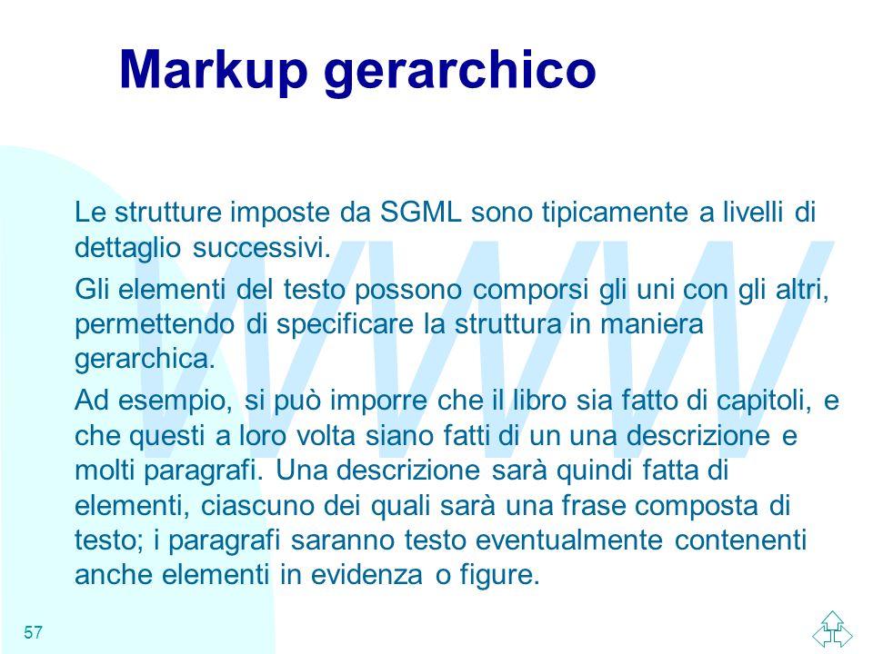 Markup gerarchico Le strutture imposte da SGML sono tipicamente a livelli di dettaglio successivi.