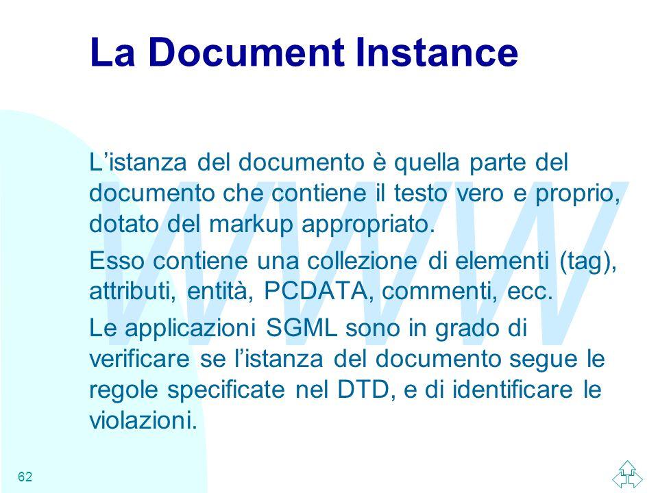 La Document Instance L'istanza del documento è quella parte del documento che contiene il testo vero e proprio, dotato del markup appropriato.