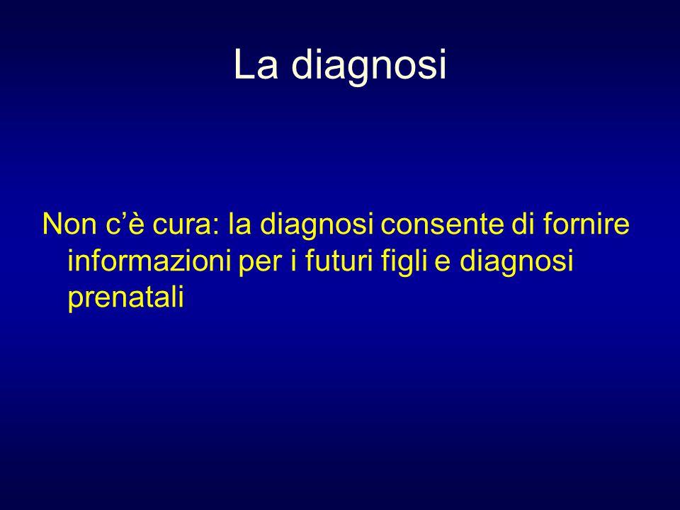 La diagnosi Non c'è cura: la diagnosi consente di fornire informazioni per i futuri figli e diagnosi prenatali.