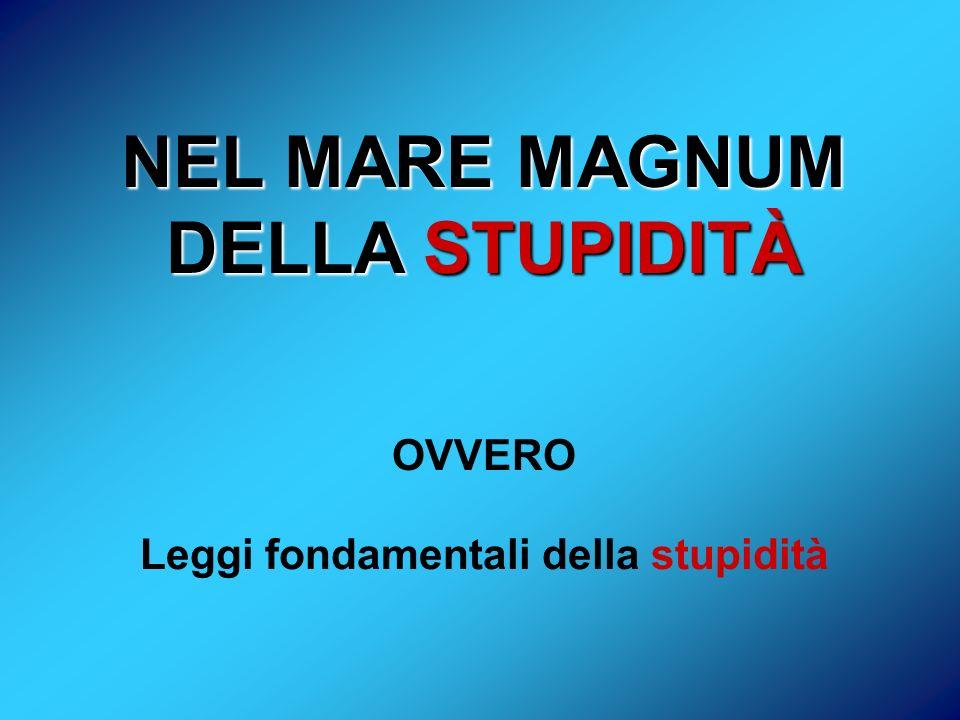 NEL MARE MAGNUM DELLA STUPIDITÀ Leggi fondamentali della stupidità