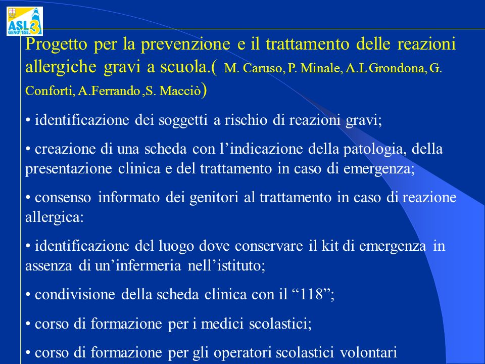 Progetto per la prevenzione e il trattamento delle reazioni allergiche gravi a scuola.( M. Caruso, P. Minale, A.L Grondona, G. Conforti, A.Ferrando ,S. Macciò)