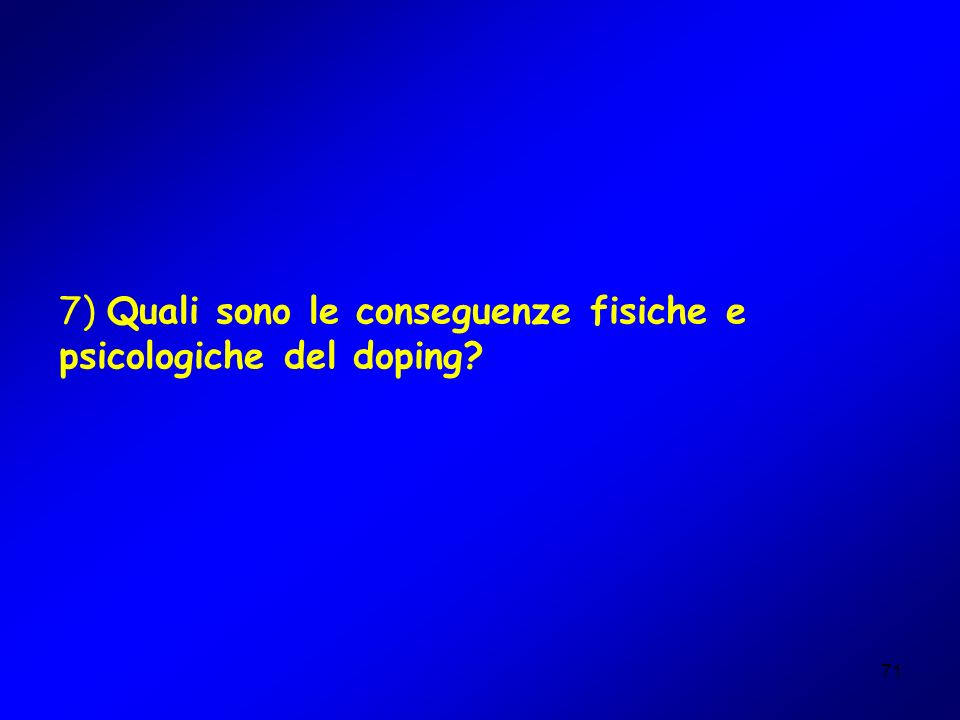 7) Quali sono le conseguenze fisiche e psicologiche del doping