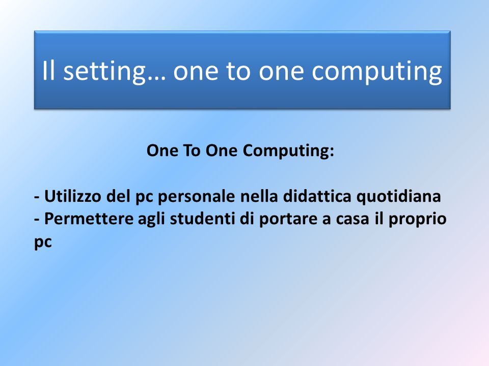 Il setting… one to one computing