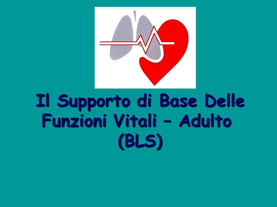 Il Supporto di Base Delle Funzioni Vitali – Adulto (BLS)