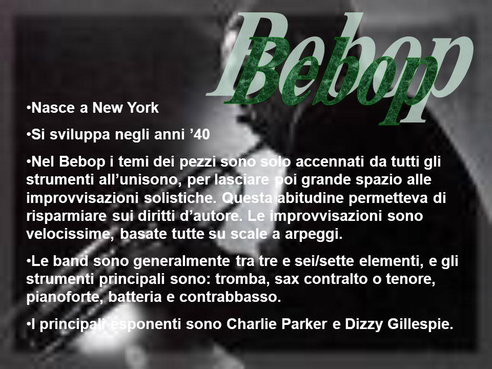 Bebop Nasce a New York Si sviluppa negli anni '40