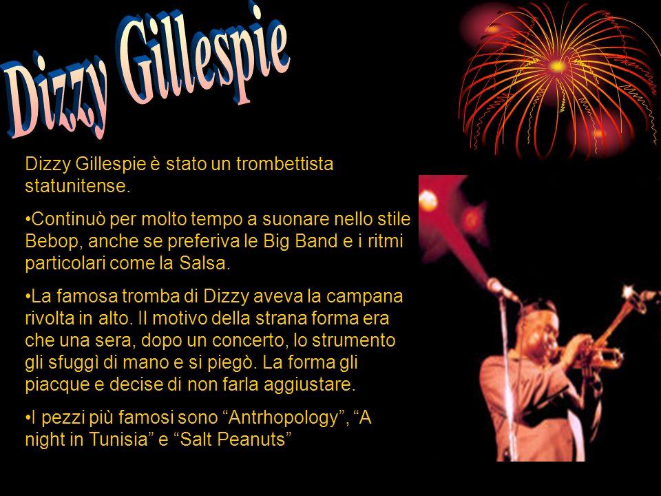 Dizzy Gillespie Dizzy Gillespie è stato un trombettista statunitense.