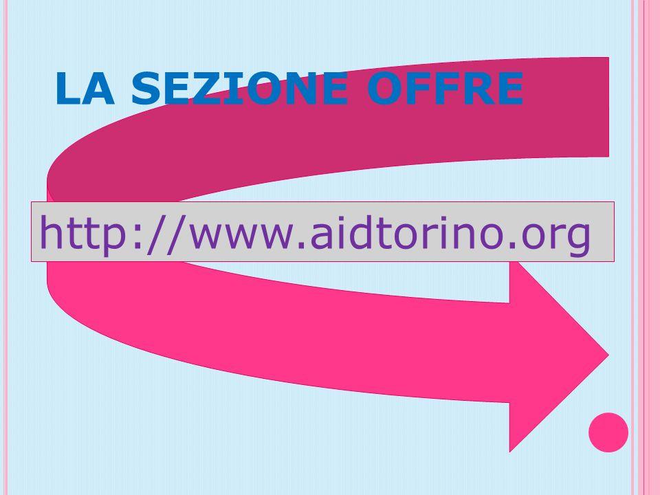 LA SEZIONE OFFRE http://www.aidtorino.org