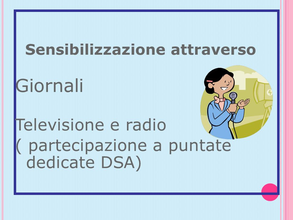 Giornali Televisione e radio ( partecipazione a puntate dedicate DSA)