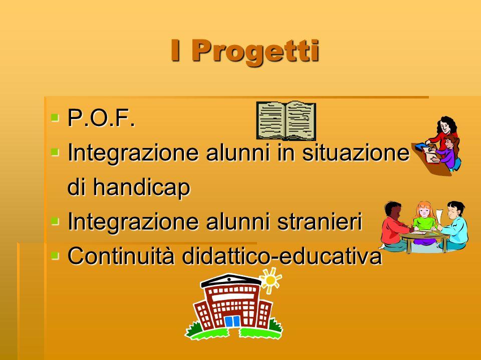 I Progetti P.O.F. Integrazione alunni in situazione di handicap