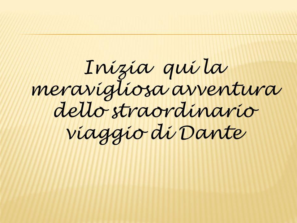Inizia qui la meravigliosa avventura dello straordinario viaggio di Dante