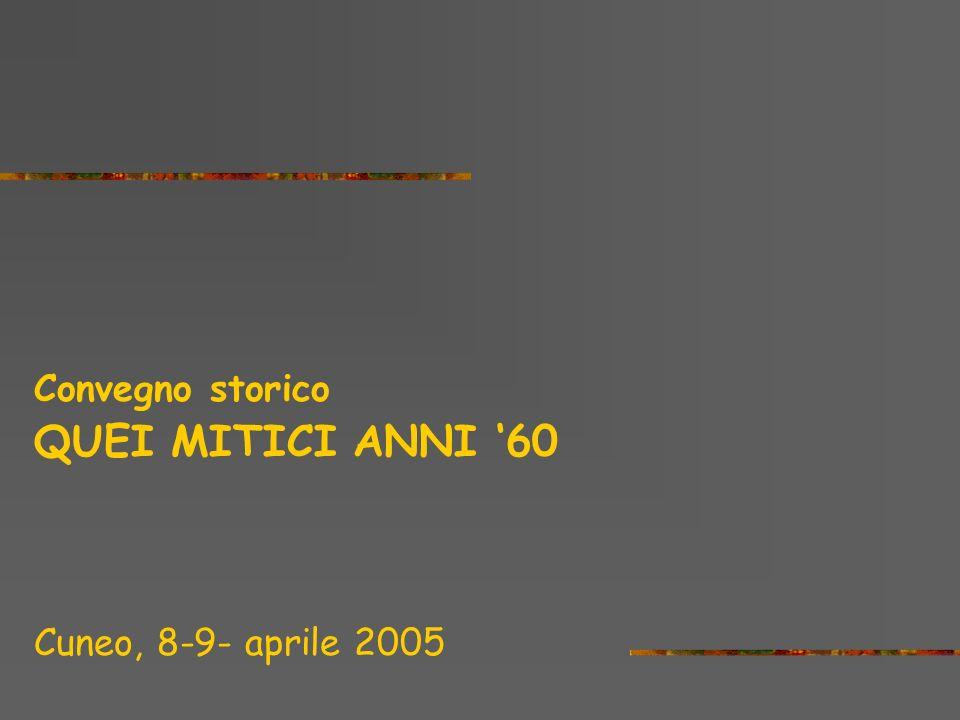 QUEI MITICI ANNI '60 Convegno storico Cuneo, 8-9- aprile 2005