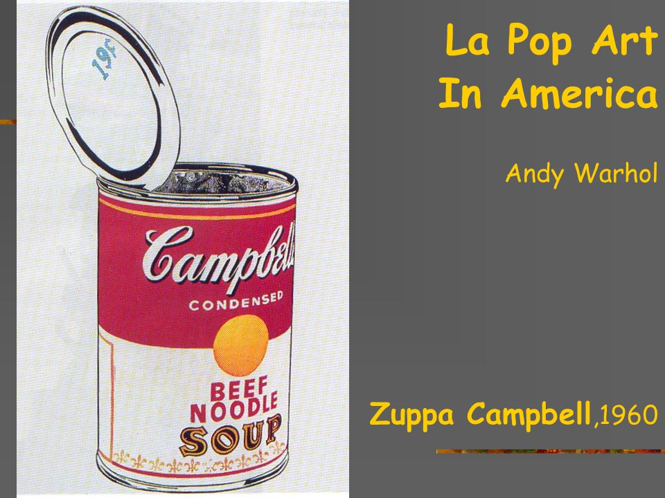 La Pop Art In America Andy Warhol Zuppa Campbell,1960 the sixties