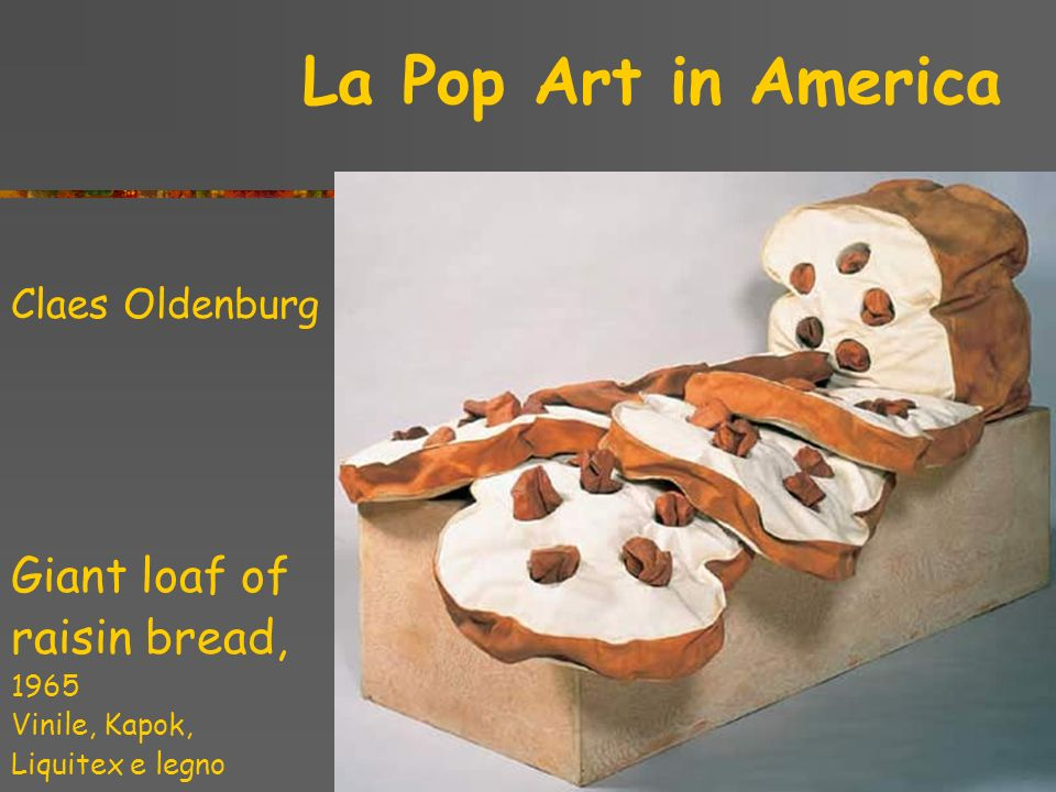 Giant loaf of raisin bread, La Pop Art in America Claes Oldenburg 1965