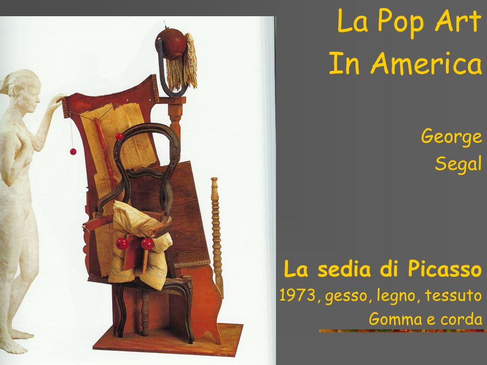 In America La Pop Art La sedia di Picasso George Segal