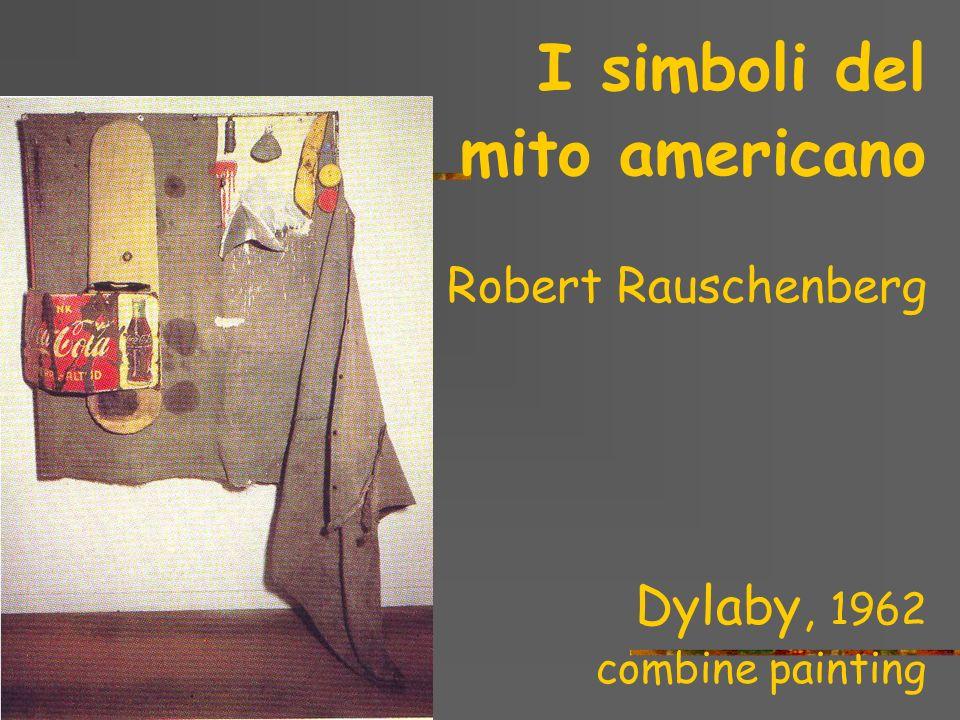 I simboli del mito americano Dylaby, 1962 Robert Rauschenberg