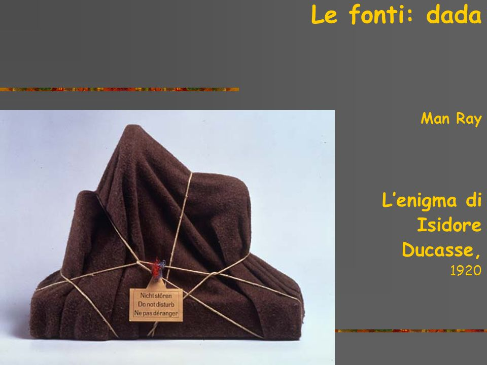 Le fonti: dada Man Ray L'enigma di Isidore Ducasse, 1920 the sixties
