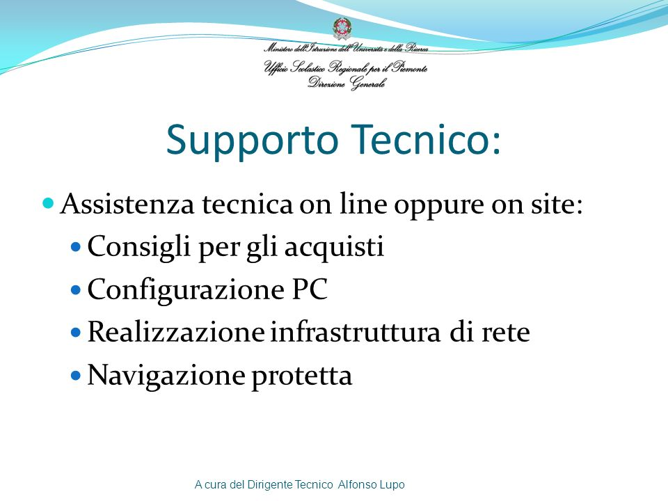 Supporto Tecnico: Assistenza tecnica on line oppure on site: