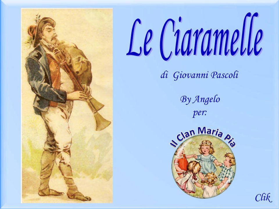 Le Ciaramelle di Giovanni Pascoli By Angelo per: Clik