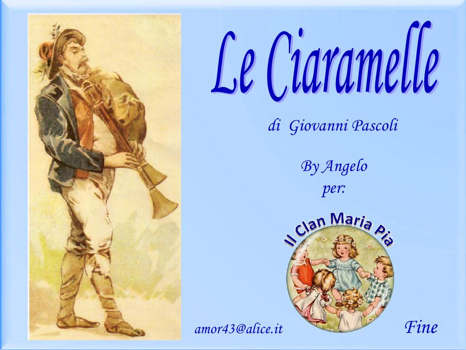 Le Ciaramelle di Giovanni Pascoli By Angelo per: Fine amor43@alice.it