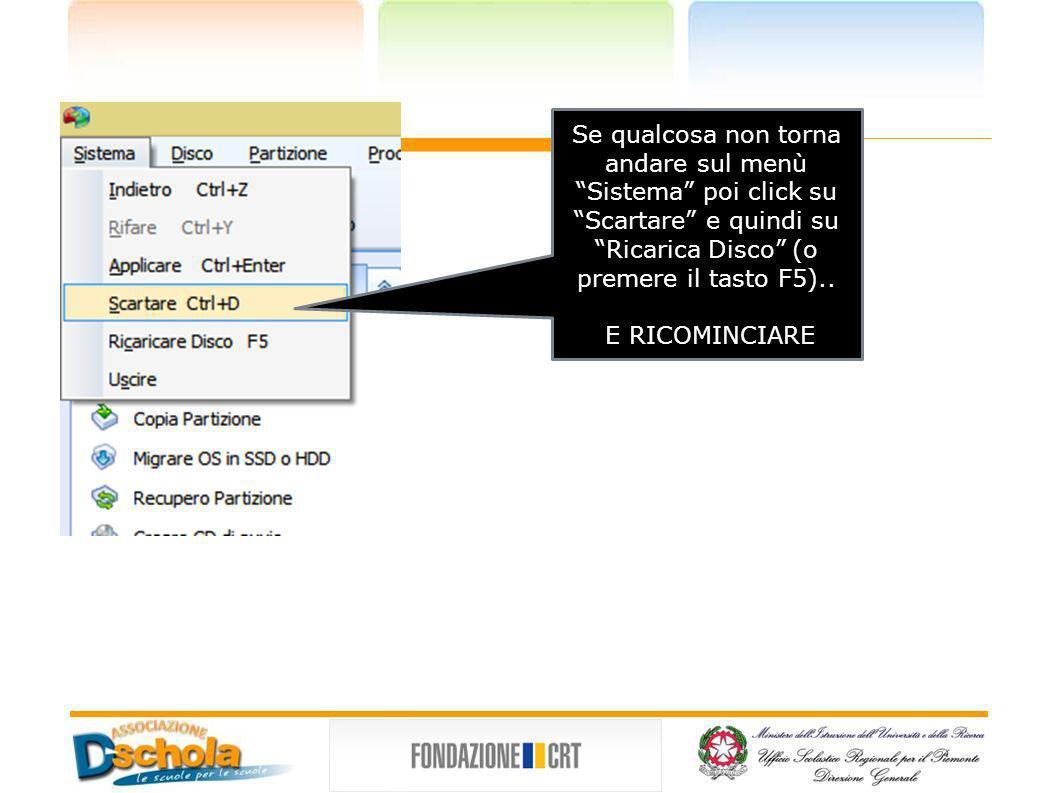Se qualcosa non torna andare sul menù Sistema poi click su Scartare e quindi su Ricarica Disco (o premere il tasto F5)..