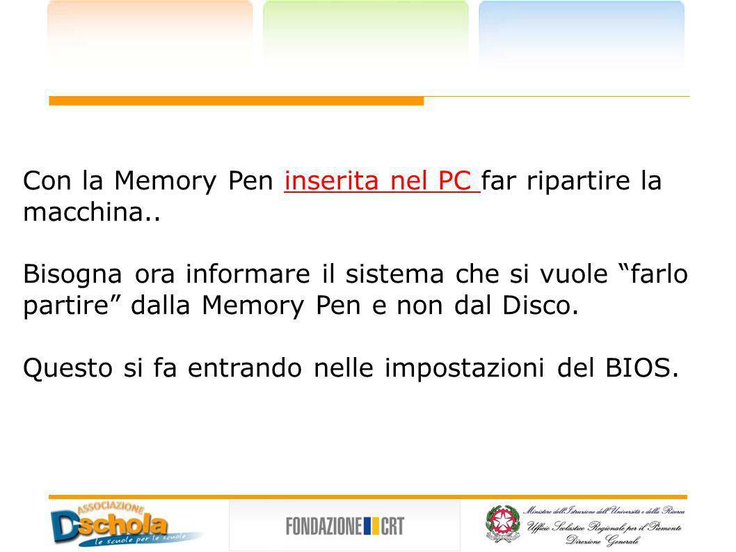Con la Memory Pen inserita nel PC far ripartire la macchina..