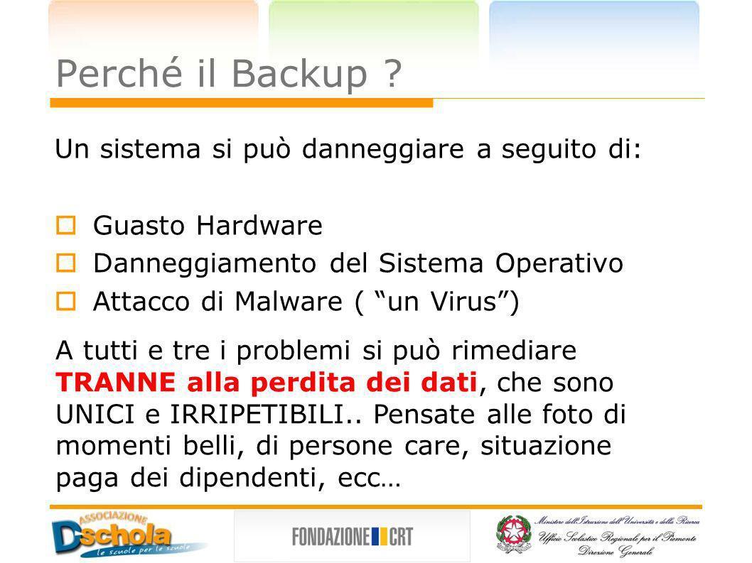 Perché il Backup Un sistema si può danneggiare a seguito di: