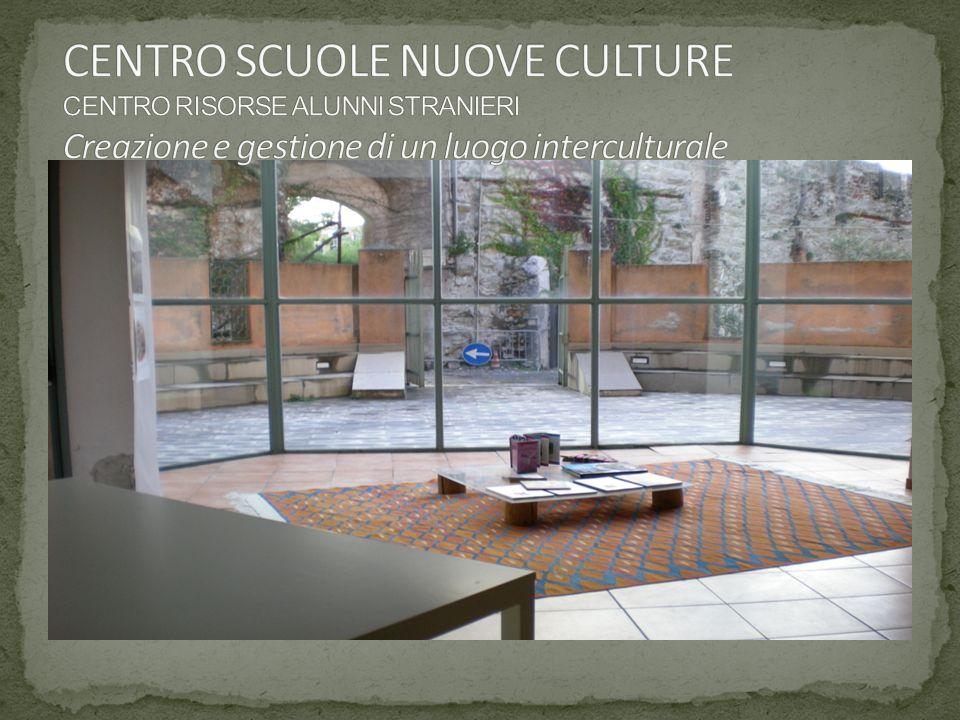 CENTRO SCUOLE NUOVE CULTURE CENTRO RISORSE ALUNNI STRANIERI Creazione e gestione di un luogo interculturale