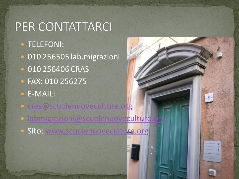PER CONTATTARCI TELEFONI: 010 256505 lab.migrazioni 010 256406 CRAS