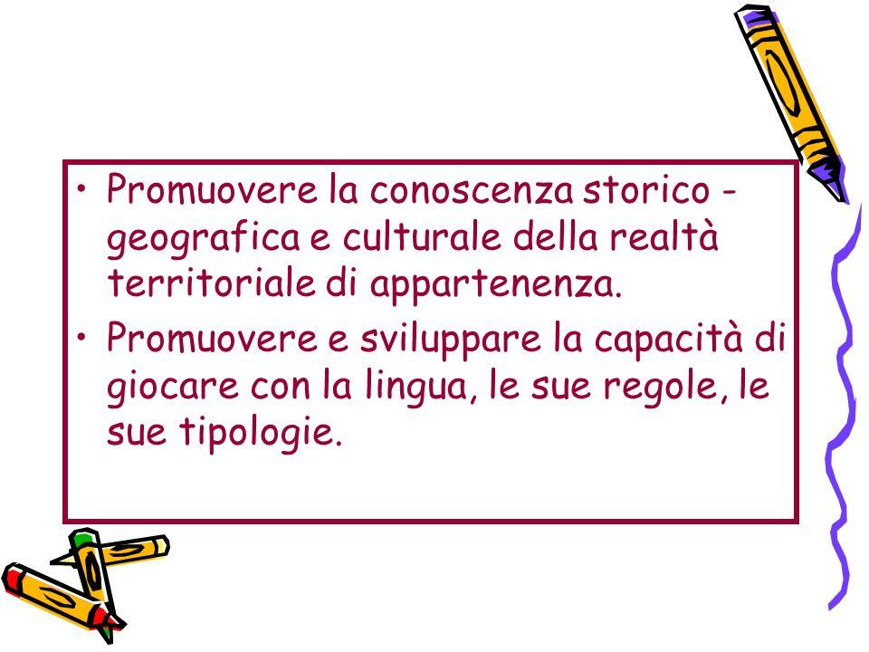 Promuovere la conoscenza storico - geografica e culturale della realtà territoriale di appartenenza.