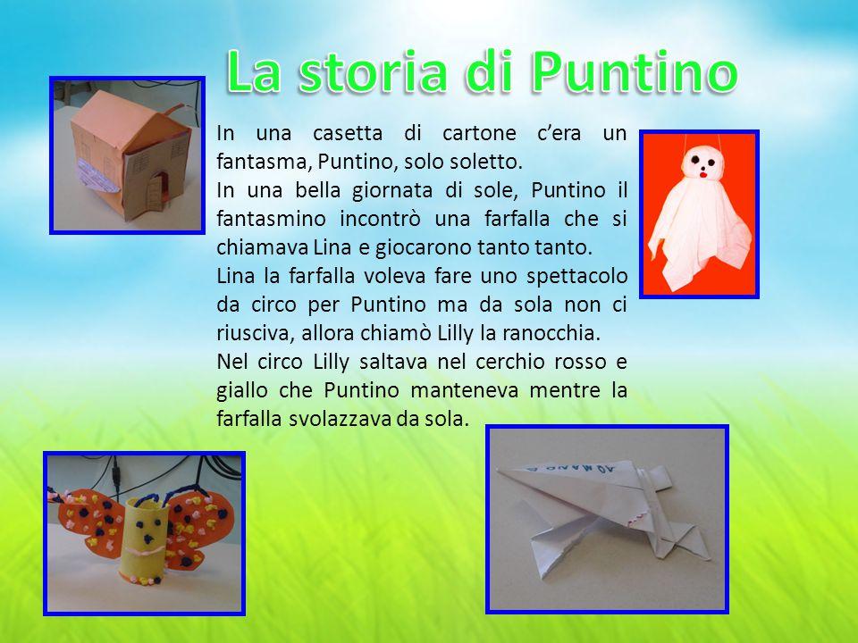 La storia di Puntino In una casetta di cartone c'era un fantasma, Puntino, solo soletto.